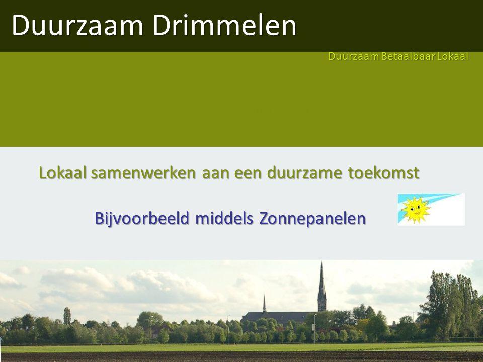Duurzaam Drimmelen Duurzaam Betaalbaar Lokaal Lokaal samenwerken aan een duurzame toekomst Zonnepanelen Bijvoorbeeld middels Zonnepanelen