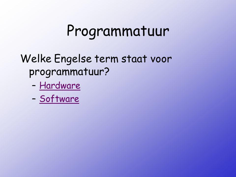 Programmatuur Welke Engelse term staat voor programmatuur? –HardwareHardware –SoftwareSoftware