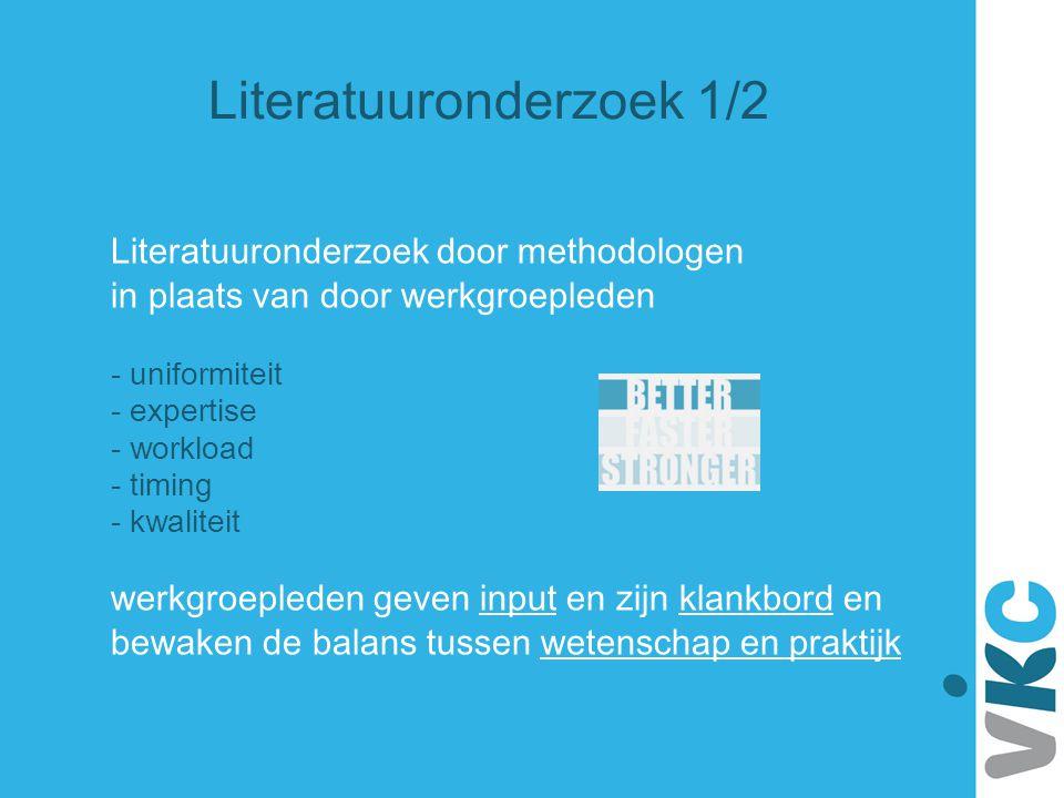 Literatuuronderzoek door methodologen in plaats van door werkgroepleden - uniformiteit - expertise - workload - timing - kwaliteit werkgroepleden geve