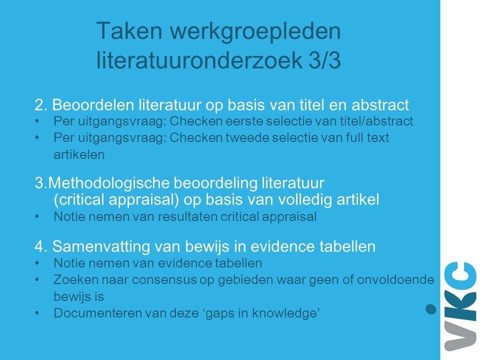 Taken werkgroepleden literatuuronderzoek 3/3 2. Beoordelen literatuur op basis van titel en abstract Per uitgangsvraag: Checken eerste selectie van ti