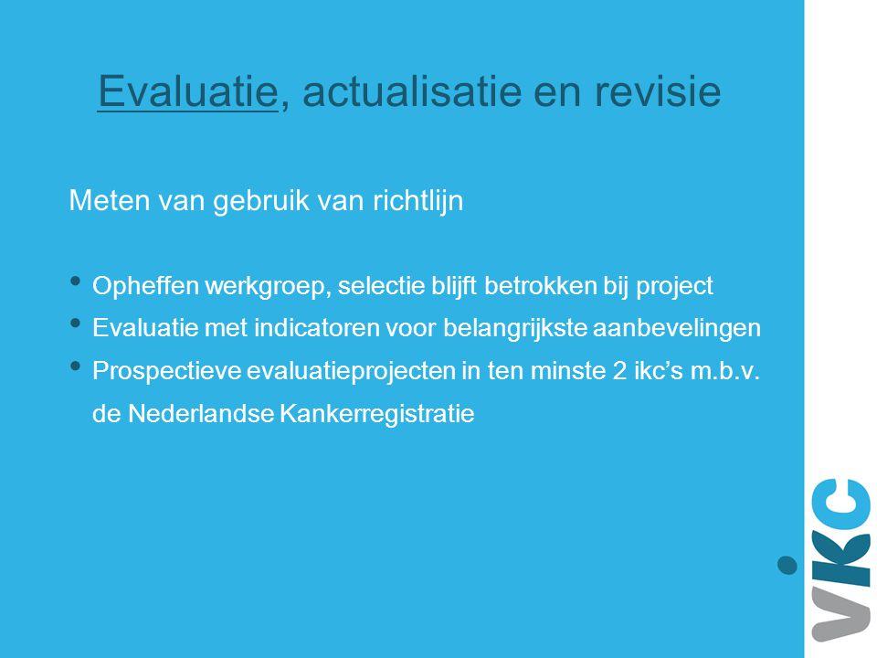 Meten van gebruik van richtlijn Opheffen werkgroep, selectie blijft betrokken bij project Evaluatie met indicatoren voor belangrijkste aanbevelingen P