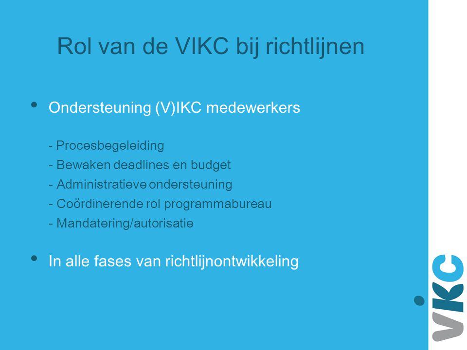 Rol van de VIKC bij richtlijnen Ondersteuning (V)IKC medewerkers - Procesbegeleiding - Bewaken deadlines en budget - Administratieve ondersteuning - C