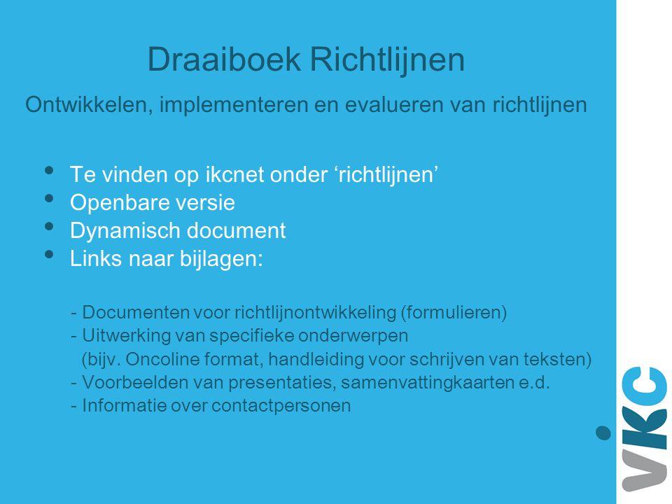 Draaiboek Richtlijnen Ontwikkelen, implementeren en evalueren van richtlijnen Te vinden op ikcnet onder 'richtlijnen' Openbare versie Dynamisch docume