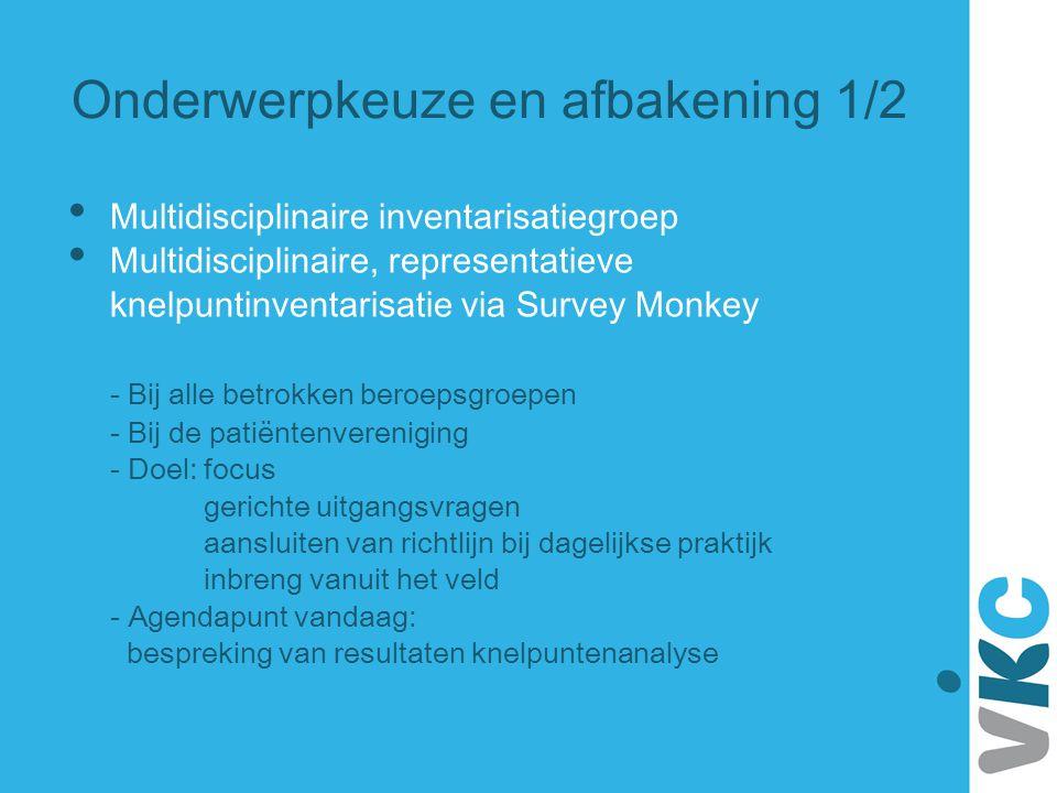 Onderwerpkeuze en afbakening 1/2 Multidisciplinaire inventarisatiegroep Multidisciplinaire, representatieve knelpuntinventarisatie via Survey Monkey -