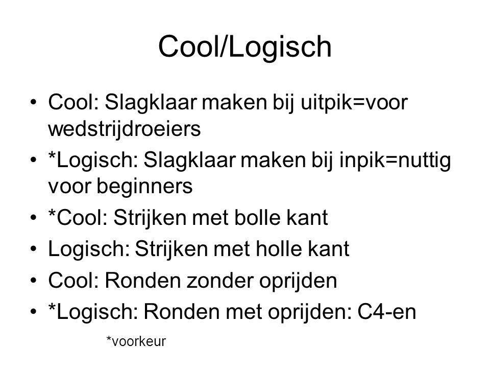 Cool/Logisch Cool: Slagklaar maken bij uitpik=voor wedstrijdroeiers *Logisch: Slagklaar maken bij inpik=nuttig voor beginners *Cool: Strijken met boll
