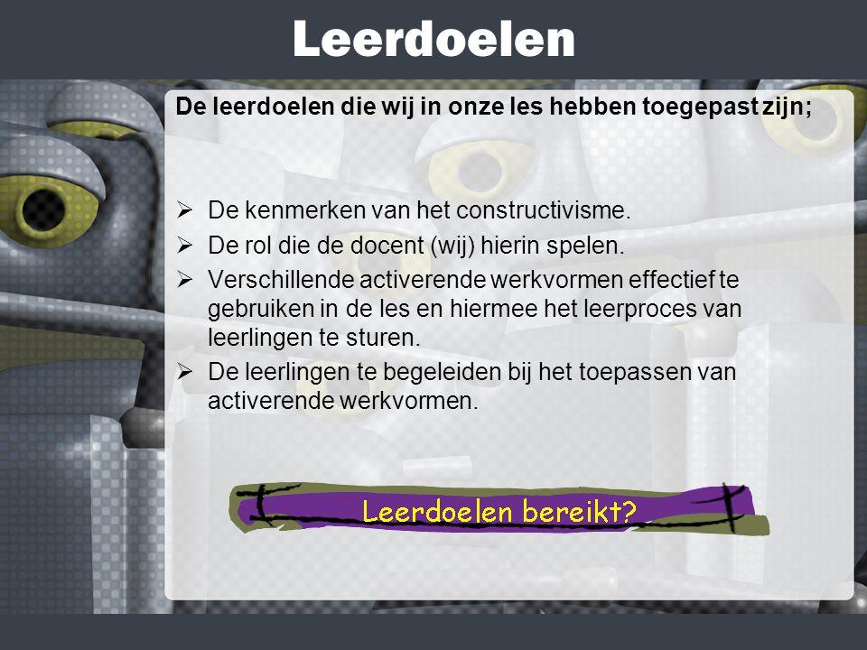 Leerdoelen De leerdoelen die wij in onze les hebben toegepast zijn;  De kenmerken van het constructivisme.
