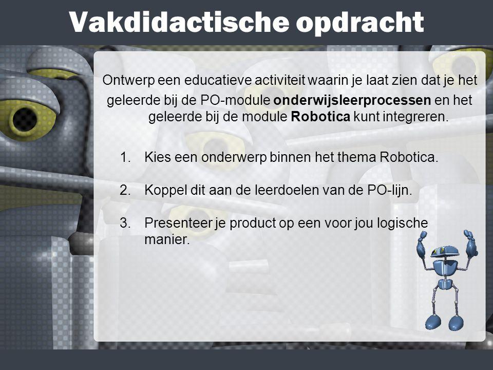 Vakdidactische opdracht Ontwerp een educatieve activiteit waarin je laat zien dat je het geleerde bij de PO-module onderwijsleerprocessen en het geleerde bij de module Robotica kunt integreren.