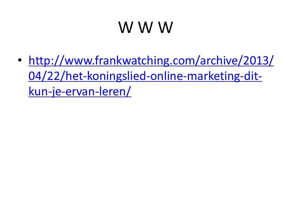 W W W http://www.frankwatching.com/archive/2013/ 04/22/het-koningslied-online-marketing-dit- kun-je-ervan-leren/ http://www.frankwatching.com/archive/