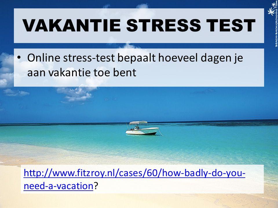 VAKANTIE STRESS TEST Online stress-test bepaalt hoeveel dagen je aan vakantie toe bent http://www.fitzroy.nl/cases/60/how-badly-do-you- need-a-vacatio