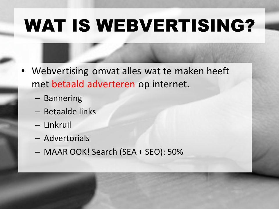 Webvertising omvat alles wat te maken heeft met betaald adverteren op internet. – Bannering – Betaalde links – Linkruil – Advertorials – MAAR OOK! Sea