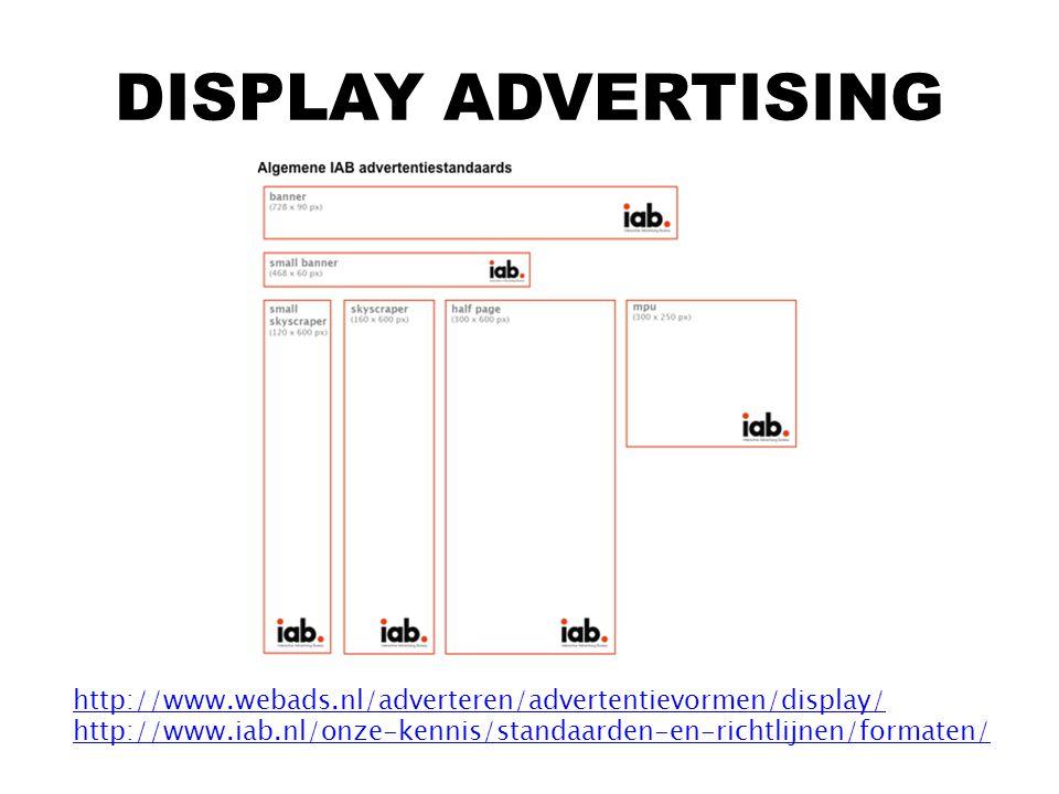 DISPLAY ADVERTISING http://www.webads.nl/adverteren/advertentievormen/display/ http://www.iab.nl/onze-kennis/standaarden-en-richtlijnen/formaten/