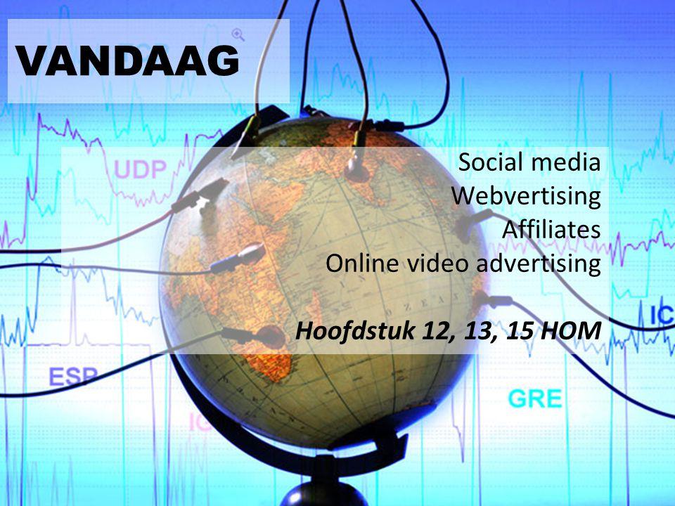 VANDAAG Social media Webvertising Affiliates Online video advertising Hoofdstuk 12, 13, 15 HOM