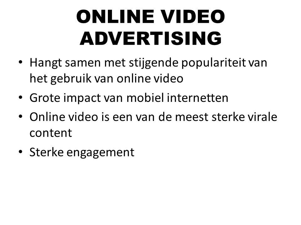 ONLINE VIDEO ADVERTISING Hangt samen met stijgende populariteit van het gebruik van online video Grote impact van mobiel internetten Online video is e
