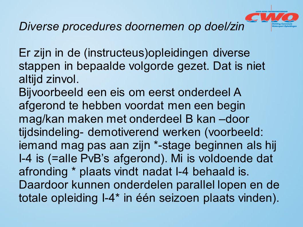 Diverse procedures doornemen op doel/zin Er zijn in de (instructeus)opleidingen diverse stappen in bepaalde volgorde gezet. Dat is niet altijd zinvol.