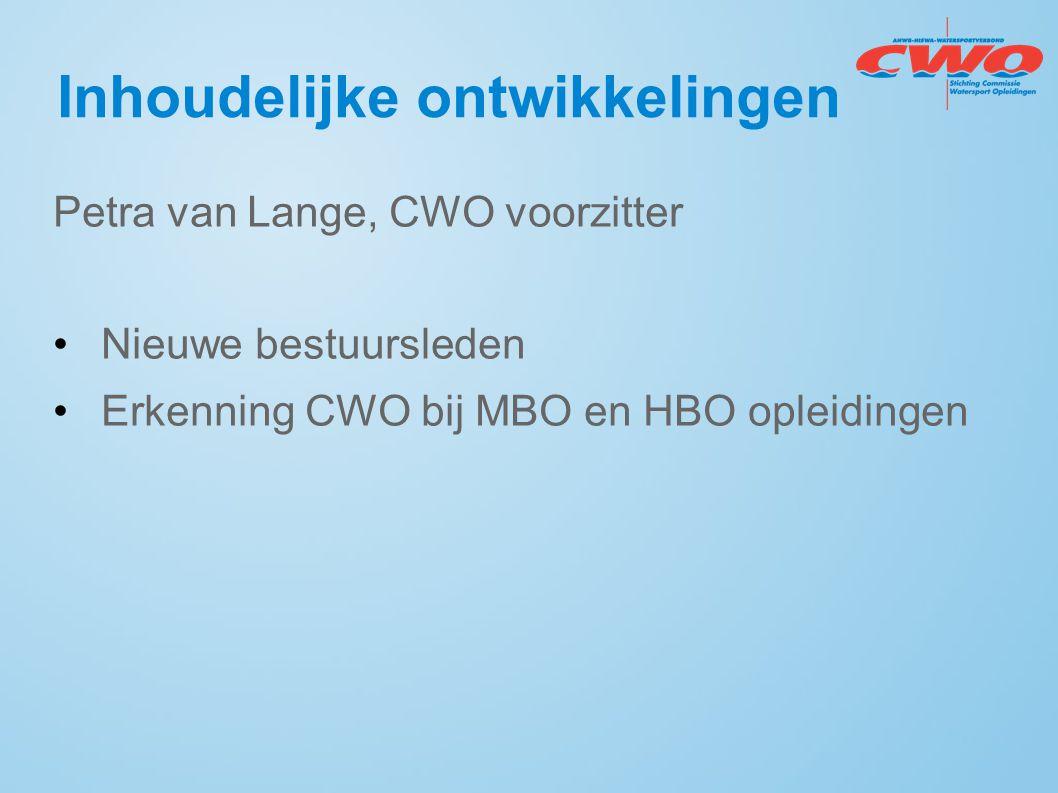 Inhoudelijke ontwikkelingen Petra van Lange, CWO voorzitter Nieuwe bestuursleden Erkenning CWO bij MBO en HBO opleidingen