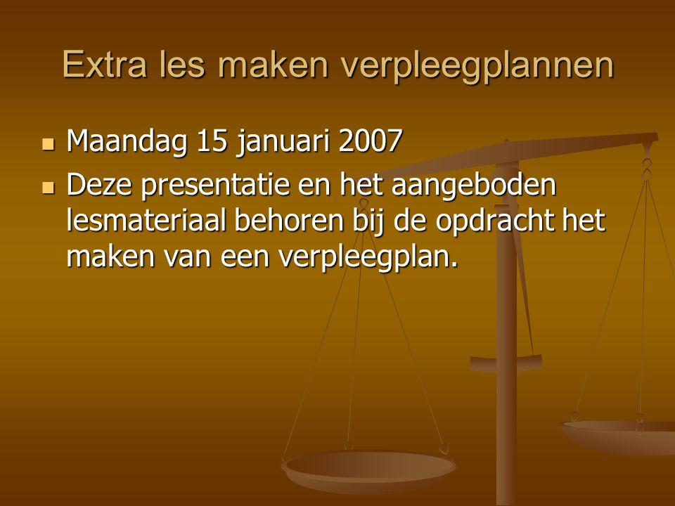 Extra les maken verpleegplannen Maandag 15 januari 2007 Maandag 15 januari 2007 Deze presentatie en het aangeboden lesmateriaal behoren bij de opdrach