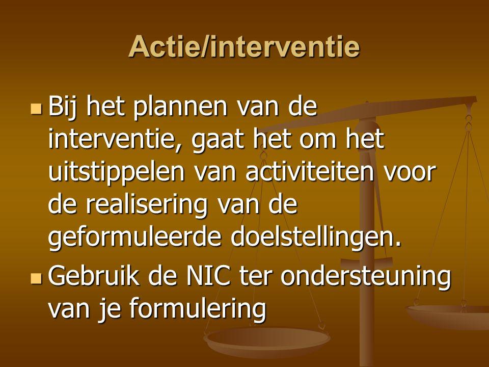 Actie/interventie Bij het plannen van de interventie, gaat het om het uitstippelen van activiteiten voor de realisering van de geformuleerde doelstell