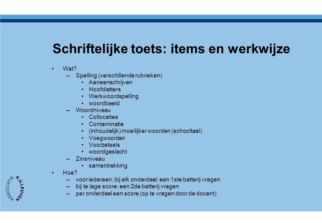 Schriftelijke toets: items en werkwijze Wat? –Spelling (verschillende rubrieken) Aaneenschrijven Hoofdletters Werkwoordspelling woordbeeld –Woordnivea