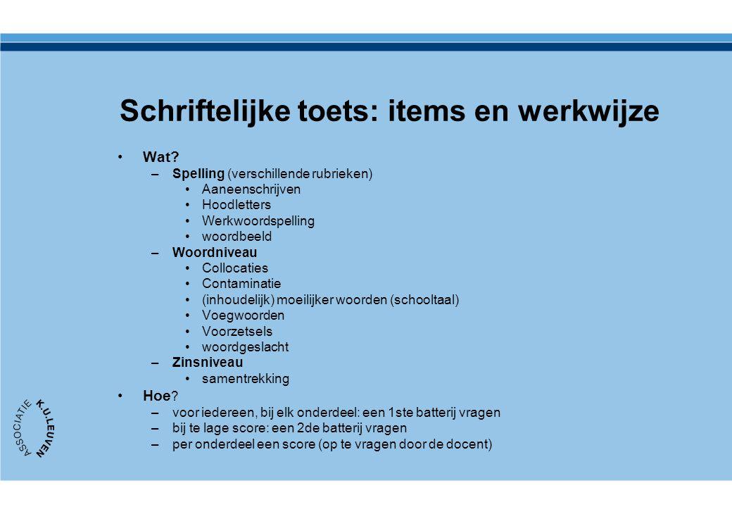 Schriftelijke toets: items en werkwijze Wat? –Spelling (verschillende rubrieken) Aaneenschrijven Hoodletters Werkwoordspelling woordbeeld –Woordniveau