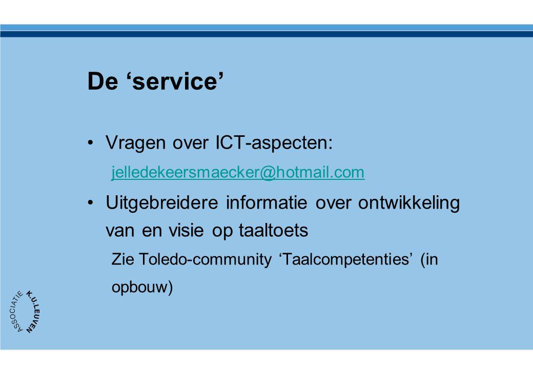 De 'service' Vragen over ICT-aspecten: jelledekeersmaecker@hotmail.com Uitgebreidere informatie over ontwikkeling van en visie op taaltoets Zie Toledo