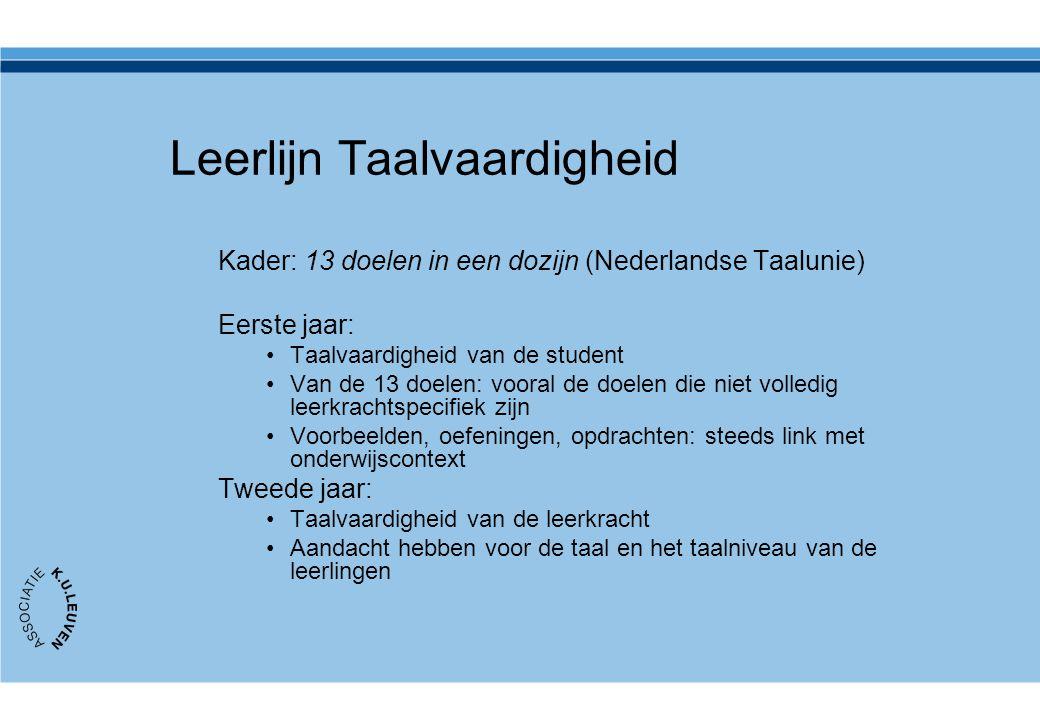 Leerlijn Taalvaardigheid Kader: 13 doelen in een dozijn (Nederlandse Taalunie) Eerste jaar: Taalvaardigheid van de student Van de 13 doelen: vooral de