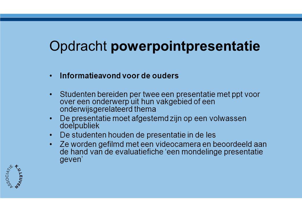 Opdracht powerpointpresentatie Informatieavond voor de ouders Studenten bereiden per twee een presentatie met ppt voor over een onderwerp uit hun vakg