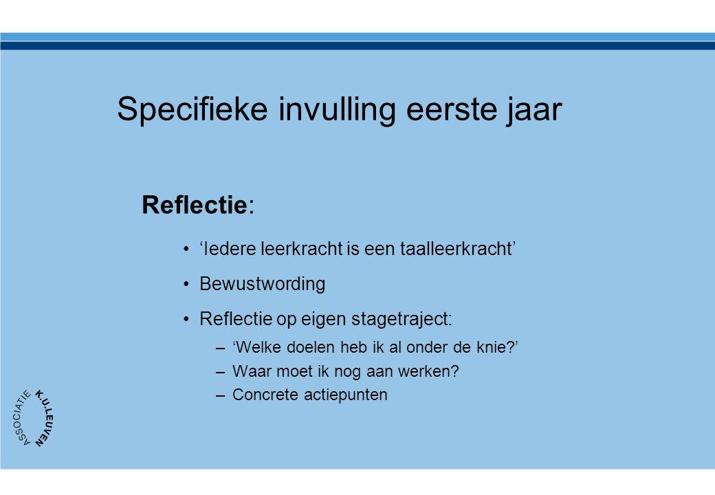 Specifieke invulling eerste jaar Reflectie: 'Iedere leerkracht is een taalleerkracht' Bewustwording Reflectie op eigen stagetraject: –'Welke doelen he