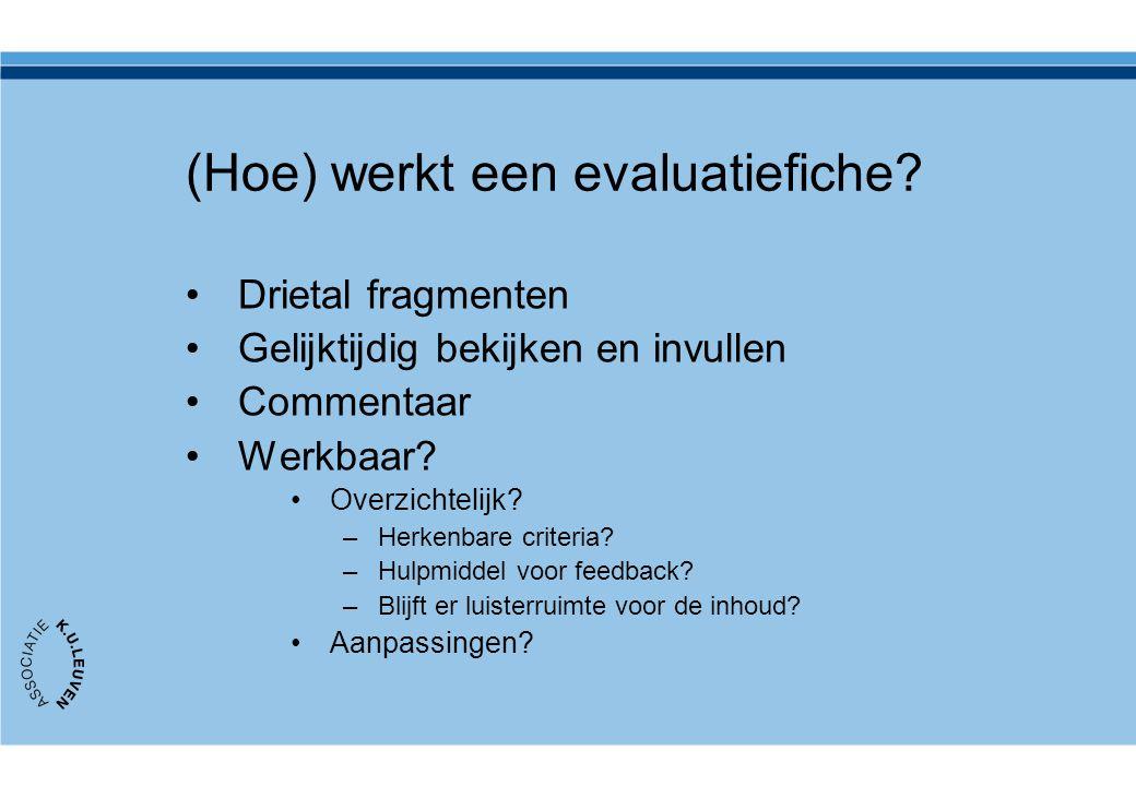 (Hoe) werkt een evaluatiefiche? Drietal fragmenten Gelijktijdig bekijken en invullen Commentaar Werkbaar? Overzichtelijk? –Herkenbare criteria? –Hulpm