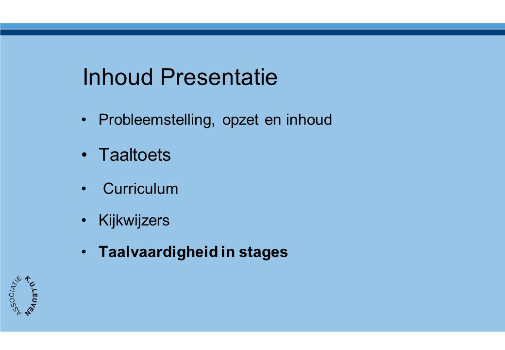 Inhoud Presentatie Probleemstelling, opzet en inhoud Taaltoets Curriculum Kijkwijzers Taalvaardigheid in stages