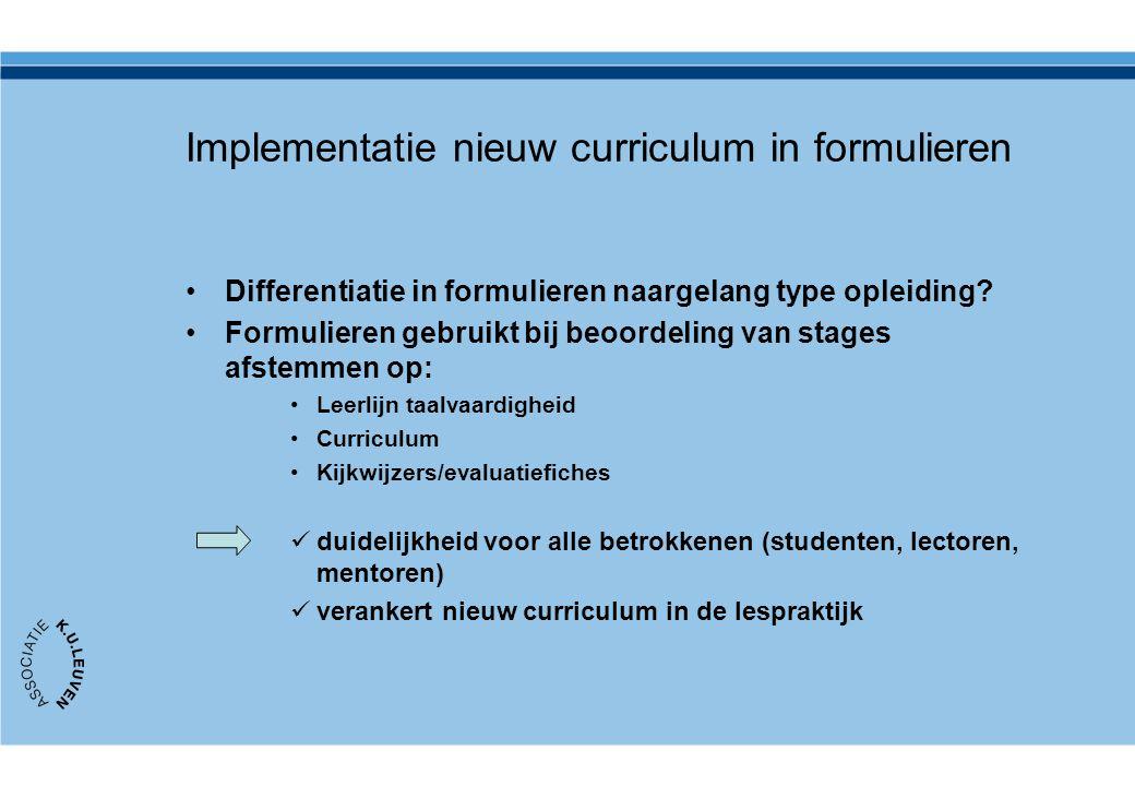 Implementatie nieuw curriculum in formulieren Differentiatie in formulieren naargelang type opleiding? Formulieren gebruikt bij beoordeling van stages