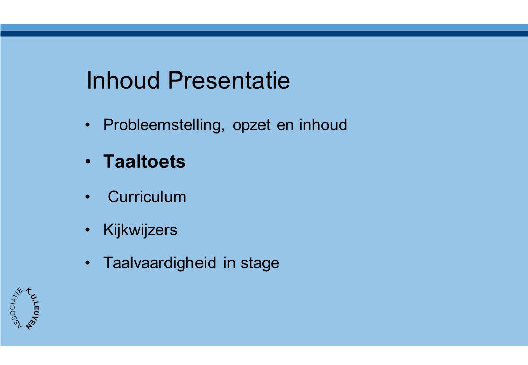 Inhoud Presentatie Probleemstelling, opzet en inhoud van het project Taaltoets Curriculum Kijkwijzers Taalvaardigheid in stages