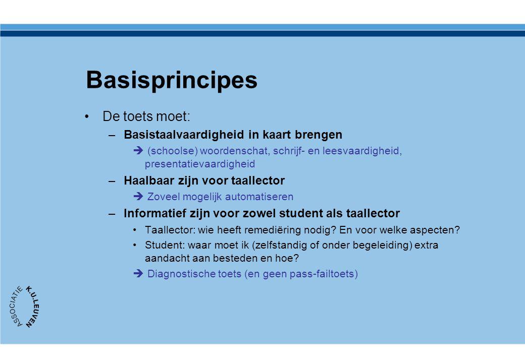 Basisprincipes De toets moet: –Basistaalvaardigheid in kaart brengen  (schoolse) woordenschat, schrijf- en leesvaardigheid, presentatievaardigheid –H
