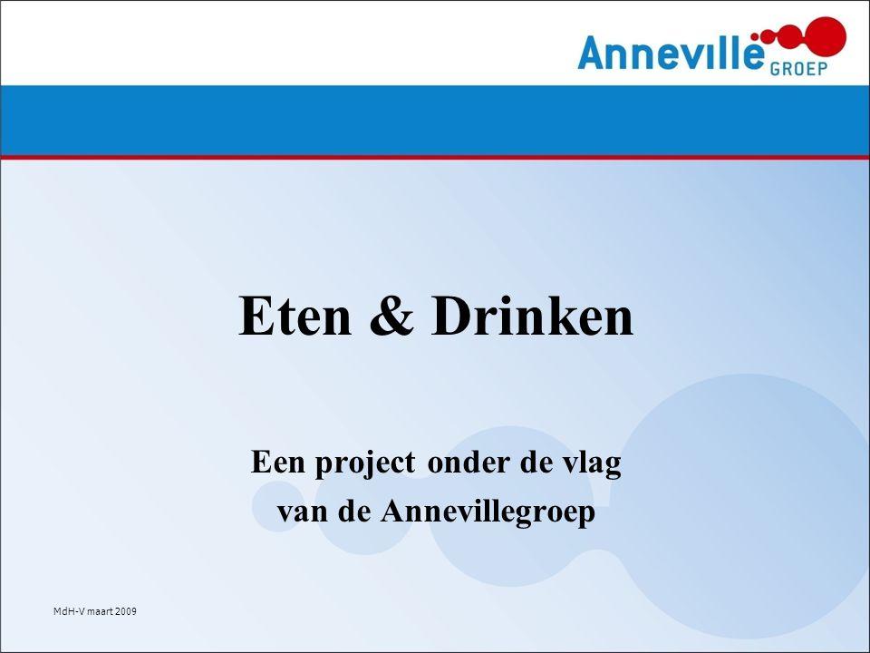 Eten & Drinken Een project onder de vlag van de Annevillegroep MdH-V maart 2009