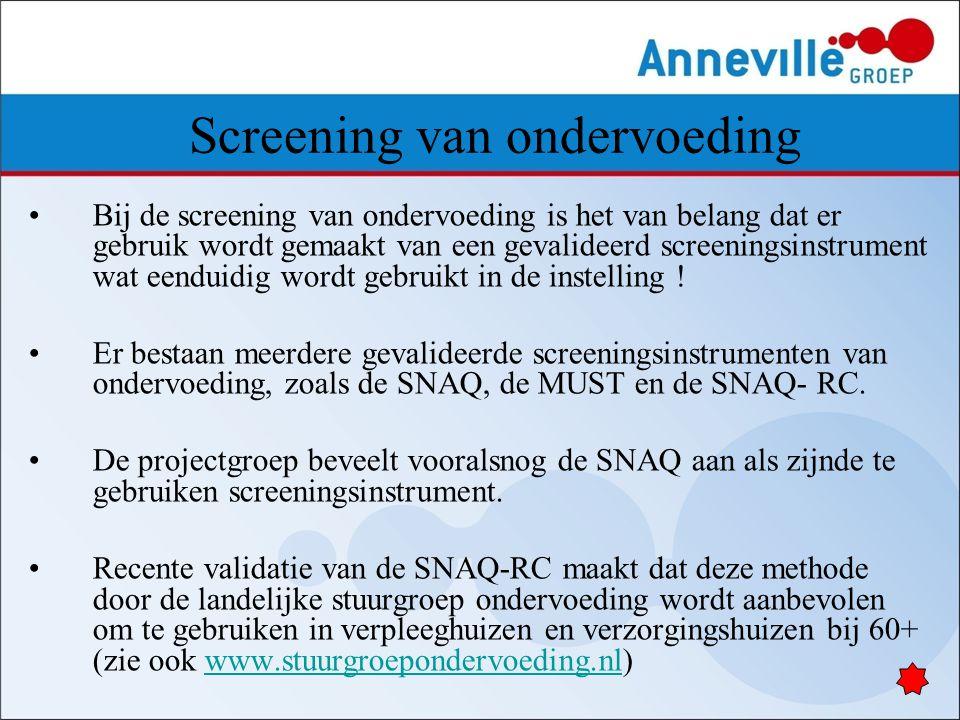 Screening van ondervoeding Bij de screening van ondervoeding is het van belang dat er gebruik wordt gemaakt van een gevalideerd screeningsinstrument w