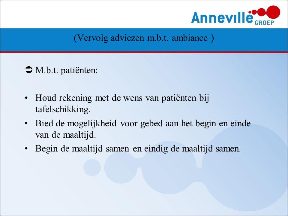 (Vervolg adviezen m.b.t. ambiance )  M.b.t. patiënten: Houd rekening met de wens van patiënten bij tafelschikking. Bied de mogelijkheid voor gebed aa