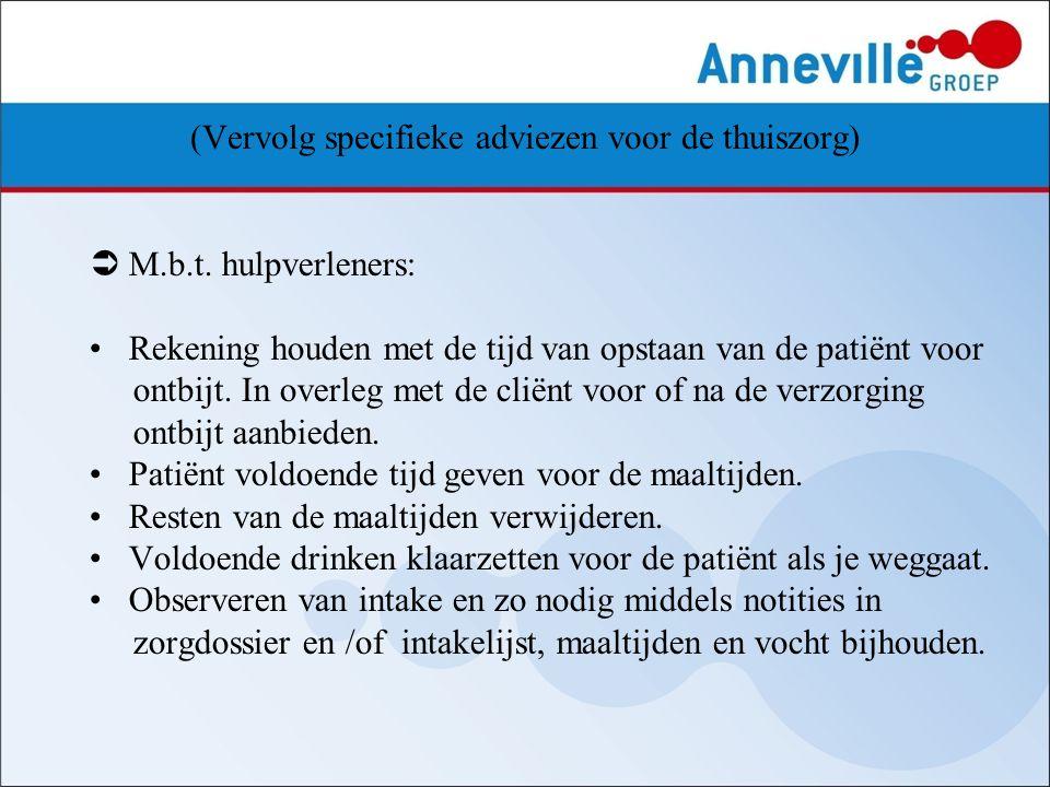 (Vervolg specifieke adviezen voor de thuiszorg)  M.b.t. hulpverleners: Rekening houden met de tijd van opstaan van de patiënt voor ontbijt. In overle