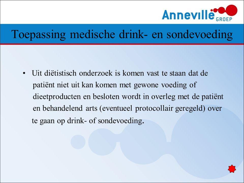 Toepassing medische drink- en sondevoeding Uit diëtistisch onderzoek is komen vast te staan dat de patiënt niet uit kan komen met gewone voeding of di