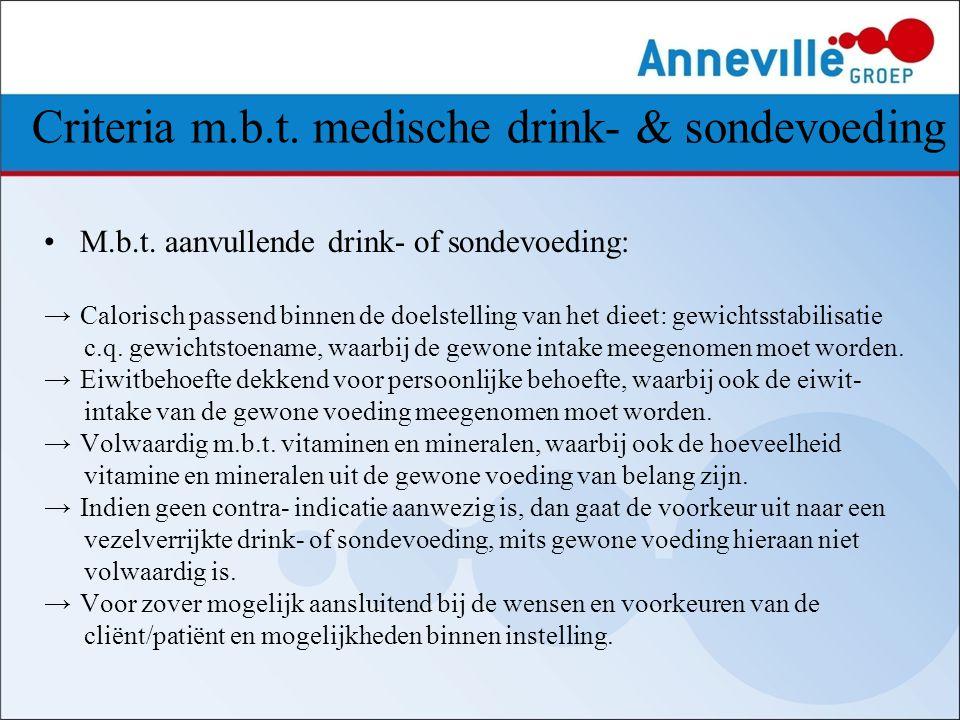 Criteria m.b.t. medische drink- & sondevoeding M.b.t. aanvullende drink- of sondevoeding: →Calorisch passend binnen de doelstelling van het dieet: gew