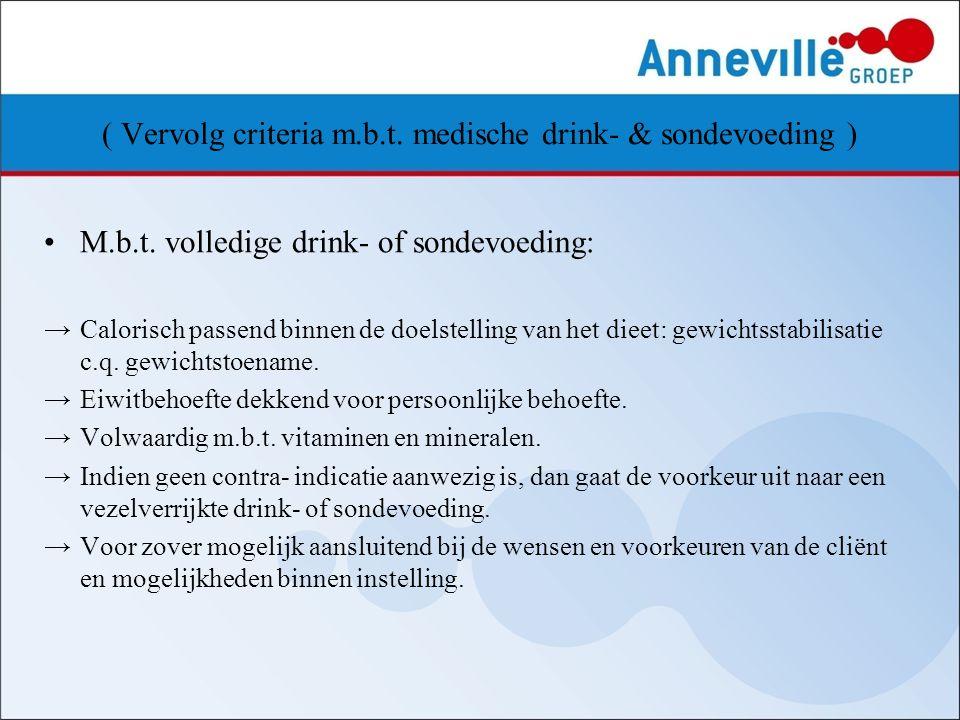 ( Vervolg criteria m.b.t. medische drink- & sondevoeding ) M.b.t. volledige drink- of sondevoeding: →Calorisch passend binnen de doelstelling van het
