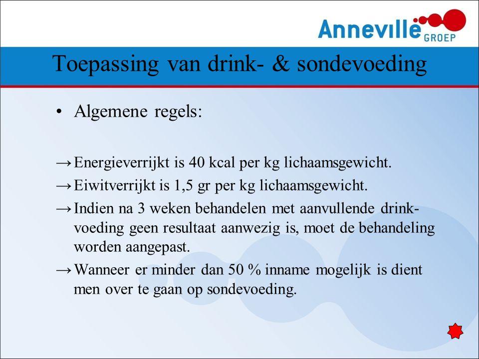 Toepassing van drink- & sondevoeding Algemene regels: →Energieverrijkt is 40 kcal per kg lichaamsgewicht. →Eiwitverrijkt is 1,5 gr per kg lichaamsgewi