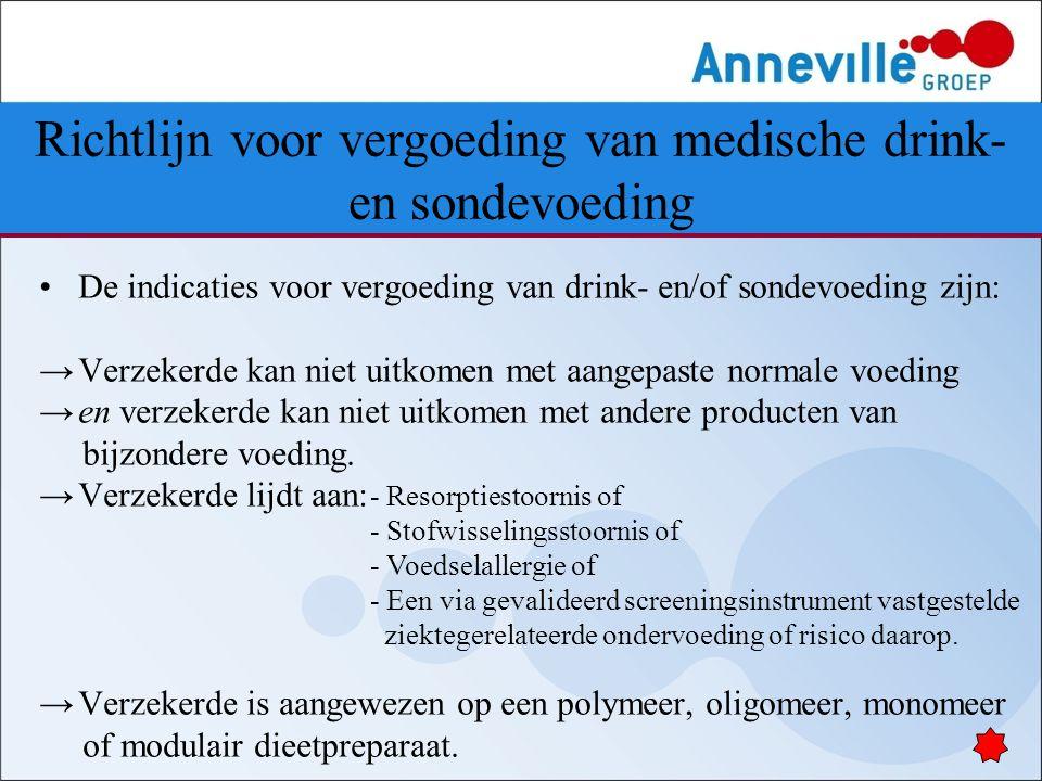 De indicaties voor vergoeding van drink- en/of sondevoeding zijn: →Verzekerde kan niet uitkomen met aangepaste normale voeding →en verzekerde kan niet