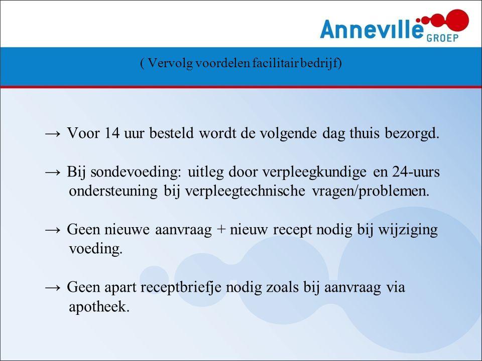 ( Vervolg voordelen facilitair bedrijf) → Voor 14 uur besteld wordt de volgende dag thuis bezorgd. → Bij sondevoeding: uitleg door verpleegkundige en