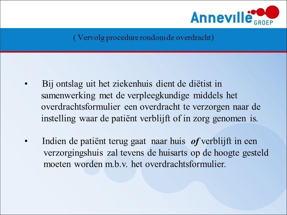 ( Vervolg procedure rondom de overdracht) Bij ontslag uit het ziekenhuis dient de diëtist in samenwerking met de verpleegkundige middels het overdrach