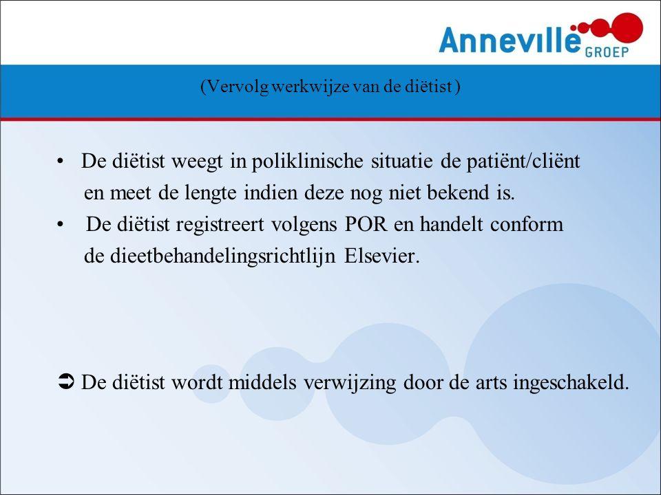 (Vervolg werkwijze van de diëtist ) De diëtist weegt in poliklinische situatie de patiënt/cliënt en meet de lengte indien deze nog niet bekend is. De