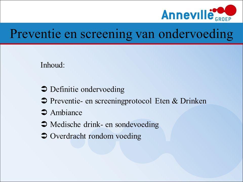 Inhoud:  Definitie ondervoeding  Preventie- en screeningprotocol Eten & Drinken  Ambiance  Medische drink- en sondevoeding  Overdracht rondom voe