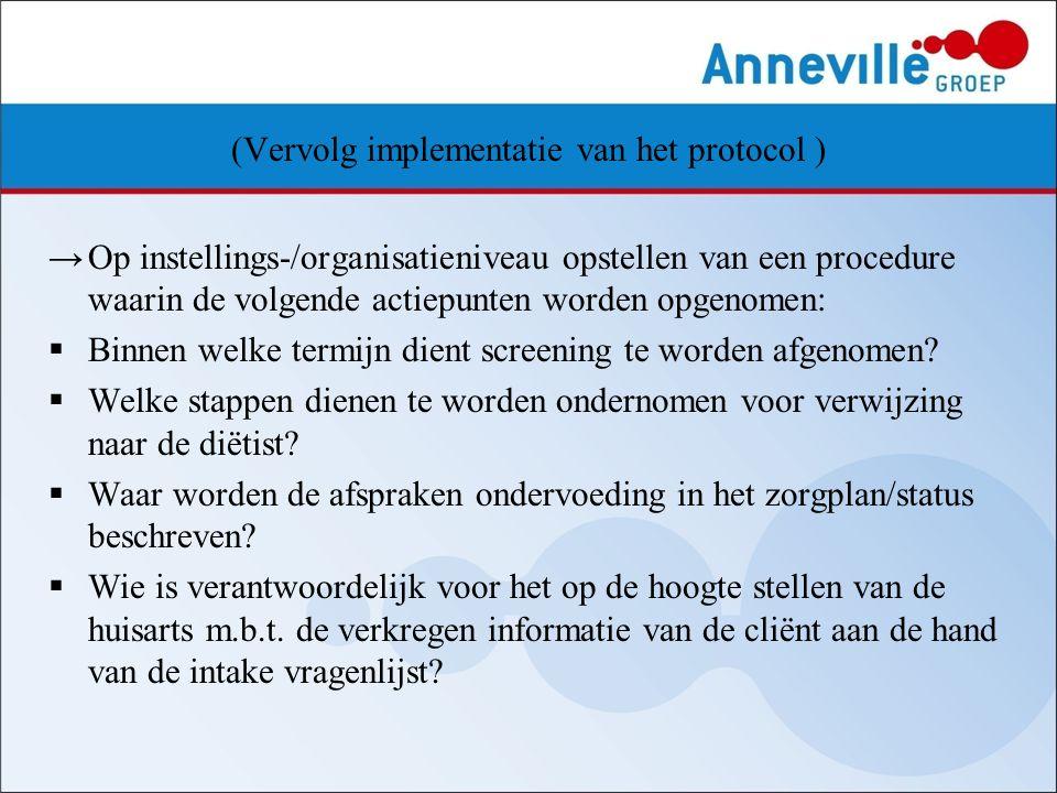 (Vervolg implementatie van het protocol ) →Op instellings-/organisatieniveau opstellen van een procedure waarin de volgende actiepunten worden opgenom