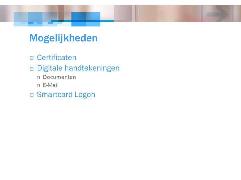 Mogelijkheden  Certificaten  Digitale handtekeningen  Documenten  E-Mail  Smartcard Logon