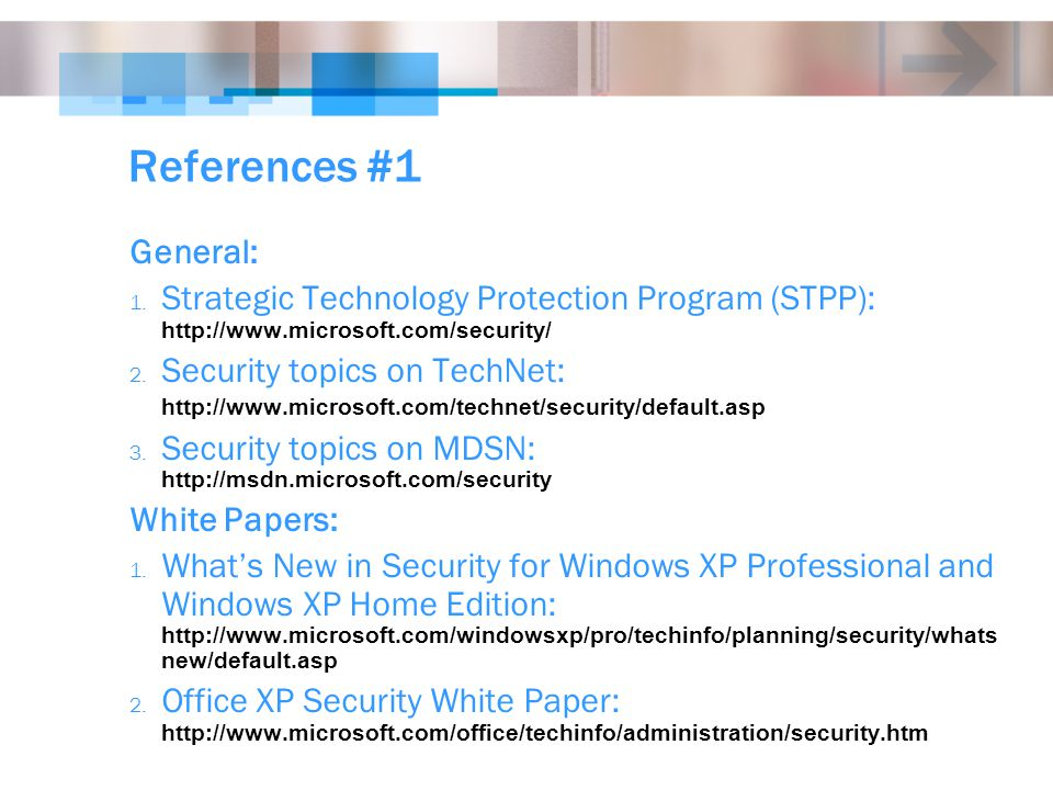 References #1 General: 1. Strategic Technology Protection Program (STPP): http://www.microsoft.com/security/ 2. Security topics on TechNet: http://www