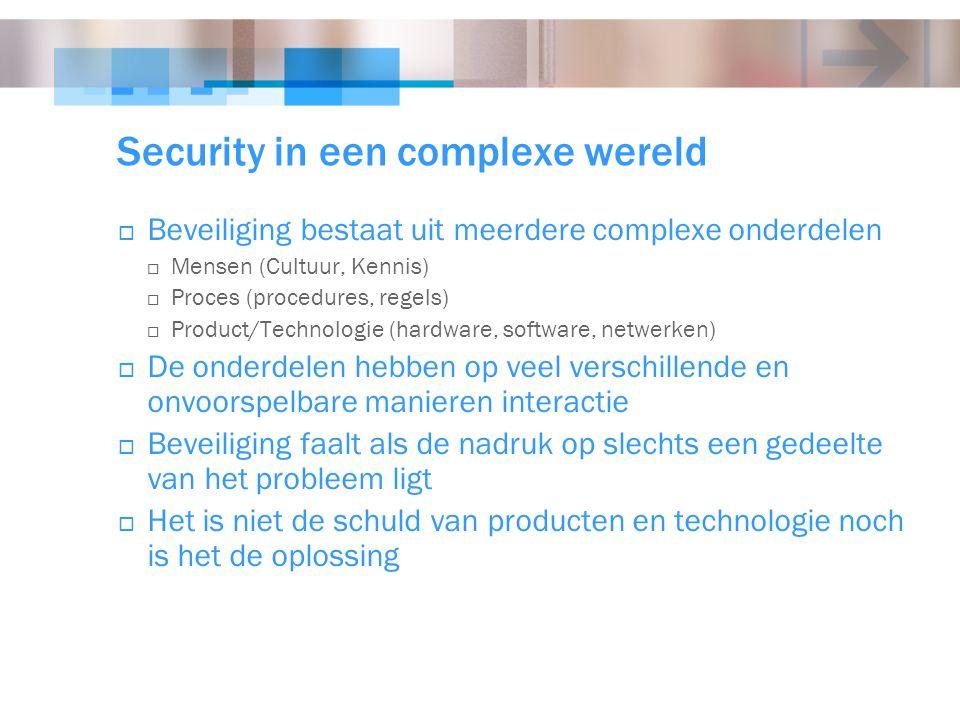 Security in een complexe wereld  Beveiliging bestaat uit meerdere complexe onderdelen  Mensen (Cultuur, Kennis)  Proces (procedures, regels)  Prod