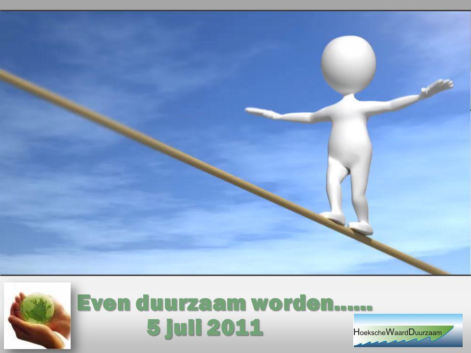 Even duurzaam worden...... 5 juli 2011